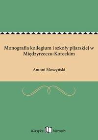 Monografia kollegium i szkoły pijarskiej w Międzyrzeczu-Koreckim - Antoni Moszyński - ebook