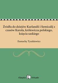 Źródła do dziejów Kurlandii i Semicalij z czasów Karola, królewicza polskiego, księcia saskiego