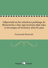 Odpowiedź na list szlachcica polskiego do Metternicha z daty 15go kwietnia 1846 roku: co do ustępu od stronnicy 36tej do 45tej
