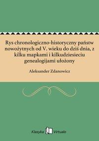 Rys chronologiczno-historyczny państw nowożytnych od V. wieku do dziś dnia, z kilku mapkami i kilkudziesieciu genealogijami ułożony