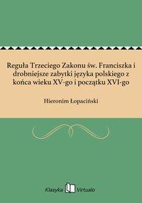 Reguła Trzeciego Zakonu św. Franciszka i drobniejsze zabytki języka polskiego z końca wieku XV-go i początku XVI-go