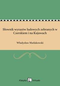 Słownik wyrazów ludowych zebranych w Czerskiem i na Kujawach - Władysław Matlakowski - ebook