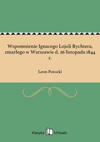 Wspomnienie Ignacego Lojoli Rychtera, zmarłego w Warszawie d. 26 listopada 1844 r.