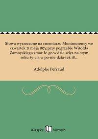 Słowa wyrzeczone na cmentarzu Montmorency we czwartek 21 maja 1874 przy pogrzebie Witołda Zamoyskiego zmarłego w dziewiętnastym roku życia w poniedziałek 18 maja