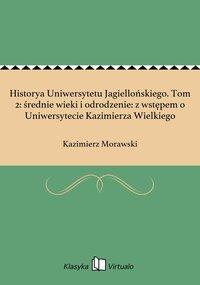 Historya Uniwersytetu Jagiellońskiego. Tom 2: średnie wieki i odrodzenie: z wstępem o Uniwersytecie Kazimierza Wielkiego