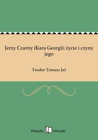 Jerzy Czarny (Kara Georgi): życie i czyny jego
