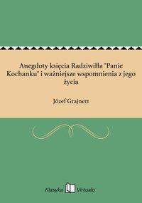 """Anegdoty księcia Radziwiłła """"Panie Kochanku"""" i ważniejsze wspomnienia z jego życia - Józef Grajnert - ebook"""