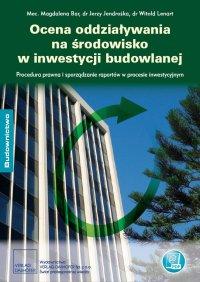 Ocena oddziaływania na środowisko w inwestycji budowlanej Procedura prawna i sporządzanie raportów w procesie inwestycyjnym