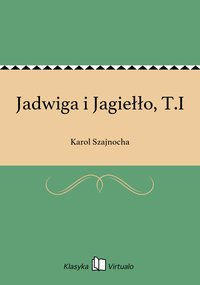 Jadwiga i Jagiełło, T.I