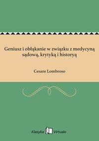Geniusz i obłąkanie w związku z medycyną sądową, krytyką i historyą