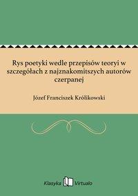 Rys poetyki wedle przepisów teoryi w szczegółach z najznakomitszych autorów czerpanej