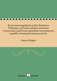 Karta meteorograficzna stolicy Krolestwa Polskiego, czyli obraz odmian powietrza wystawiaiący graficznym sposobem nayważnieysze wypadki z dostrzeżeń meteorycznych czynionych w Warszawie od 1803 do 1828 roku.