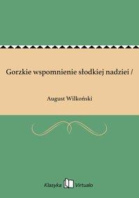 Gorzkie wspomnienie słodkiej nadziei / - August Wilkoński - ebook