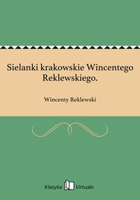 Sielanki krakowskie Wincentego Reklewskiego.