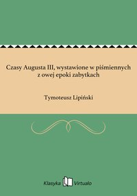 Czasy Augusta III, wystawione w piśmiennych z owej epoki zabytkach
