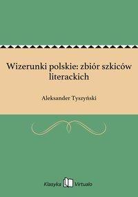 Wizerunki polskie: zbiór szkiców literackich - Aleksander Tyszyński - ebook