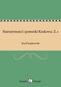 Starożytności i pomniki Krakowa. Z. 1 - Józef Łepkowski - ebook