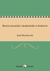 Bractwa jezuickie i akademickie w Krakowie - Józef Muczkowski - ebook