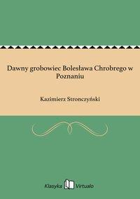 Dawny grobowiec Bolesława Chrobrego w Poznaniu