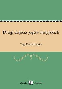 Drogi dojścia jogów indyjskich - Yogi Ramacharaka - ebook