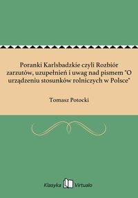 """Poranki Karlsbadzkie czyli Rozbiór zarzutów, uzupełnień i uwag nad pismem """"O urządzeniu stosunków rolniczych w Polsce"""" - Tomasz Potocki - ebook"""