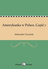 Amerykanka w Polsce. Część 1 - Aleksander Tyszyński - ebook