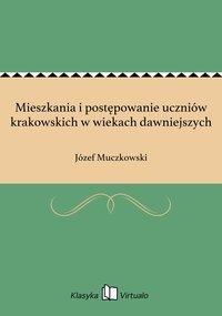 Mieszkania i postępowanie uczniów krakowskich w wiekach dawniejszych - Józef Muczkowski - ebook