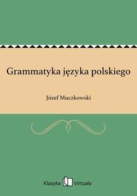 Grammatyka języka polskiego - Józef Muczkowski - ebook