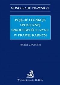 Pojęcie i funkcje społecznej szkodliwości czynu w prawie karnym - Robert Zawłocki - ebook