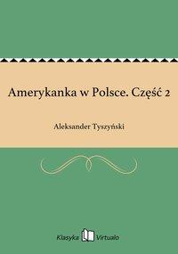 Amerykanka w Polsce. Część 2 - Aleksander Tyszyński - ebook