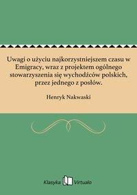 Uwagi o użyciu najkorzystniejszem czasu w Emigracy, wraz z projektem ogólnego stowarzyszenia się wychodźców polskich, przez jednego z posłów. - Henryk Nakwaski - ebook