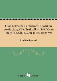 """Głos Lelewela na obchodzie polskim rewolucji 29.XI w Brukseli w 1846 (""""Orzeł Biały"""", 20.XII.1846, nr 19-20, str.76-77)"""