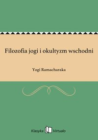 Filozofia jogi i okultyzm wschodni - Yogi Ramacharaka - ebook