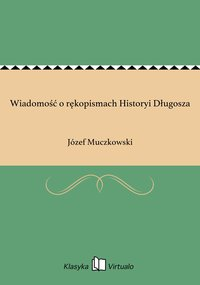 Wiadomość o rękopismach Historyi Długosza - Józef Muczkowski - ebook
