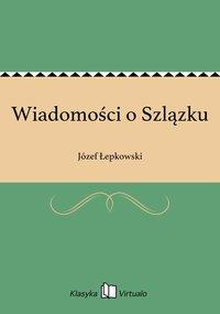 Wiadomości o Szlązku - Józef Łepkowski - ebook