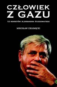 Człowiek z gazu. 12 sekretów Aleksandra Gudzowatego