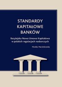 Standardy kapitałowe banków. Bazylejska Nowa Umowa Kapitałowa w polskich regulacjach nadzorczych - Monika Marcinkowska - ebook
