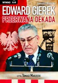 Edward Gierek: przerwana dekada - Janusz Rolicki - audiobook