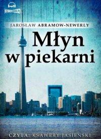 Młyn w piekarni - Jarosław Abramow-Newerly - audiobook