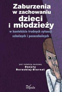 Zaburzenia w zachowaniu dzieci i młodzieży w kontekście trudnych sytuacji szkolnych i pozaszkolnych - Danuta Borecka-Biernat - ebook