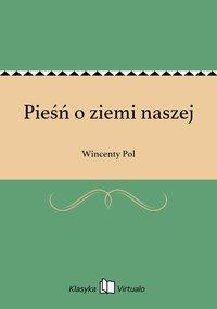 Pieśń o ziemi naszej - Wincenty Pol - ebook
