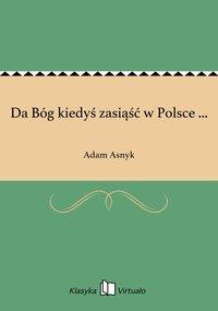 Da Bóg kiedyś zasiąść w Polsce ...