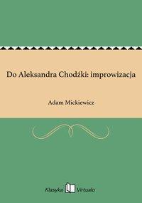 Do Aleksandra Chodźki: improwizacja