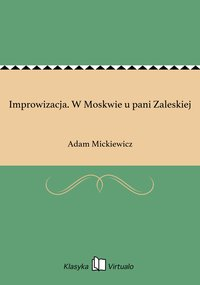 Improwizacja. W Moskwie u pani Zaleskiej