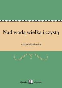 Nad wodą wielką i czystą - Adam Mickiewicz - ebook