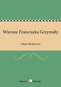 Wiersze Franciszka Grzymały