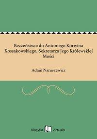 Bezżeństwo: do Antoniego Korwina Kossakowskiego, Sekretarza Jego Królewskiej Mości