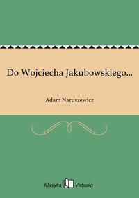 Do Wojciecha Jakubowskiego...