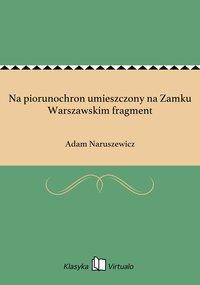 Na piorunochron umieszczony na Zamku Warszawskim fragment