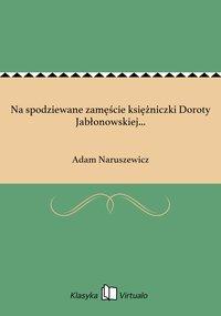 Na spodziewane zamęście księżniczki Doroty Jabłonowskiej...